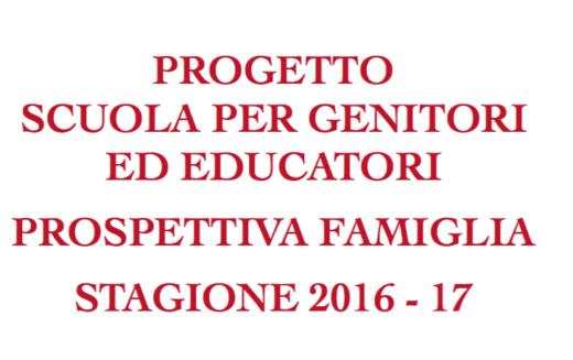 PROSPETTIVA FAMIGLIA  SCUOLA PER GENITORI,EDUCATORI E GIOVANI STAGIONE 2016-17